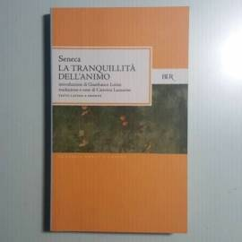 La Tranquillità Dell'Animo - Seneca - Bur - Classici Greci e Latini - 1997