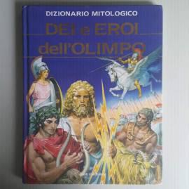 Dei e Eroi dell'Olimpo - Dizionario Mitologico - Silvia Benna Rolandi - Dami