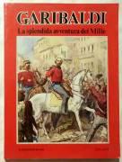 Garibaldi. La splendida avventura dei Mille di Bandi Giuseppe Ed.Salani, 1982 perfetto