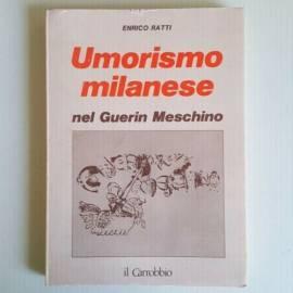 Umorismo Milanese Nel Guarin Meschino - Enrico Ratti - Il Carobbio - 1985