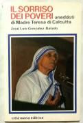 Il sorriso dei poveri. Aneddoti di madre Teresa di Calcutta di José González B. Ed.Città Nuova, 1983