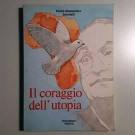 Il Coraggio Dell'Utopia - Padre Alessandro Zanotelli - Publiprint Trento - 1988