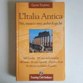 L'Italia Antica - Guida Touring - Siti, Musei e Aree Archeologiche