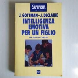 Intelligenza Emotiva Per Un Figlio - J.Gottman, J.Declaire - SuperBur - 2000