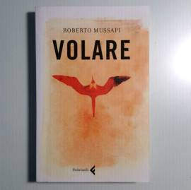 Volare - Roberto Mussapi - Feltrinelli - 2008