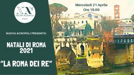 """Natali di Roma 2021 """"La Roma dei Re"""""""