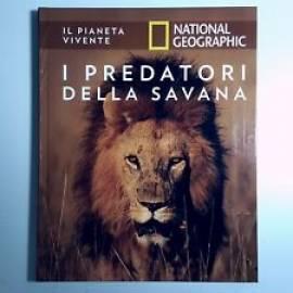 I Predatori Della Savana - Il Pianeta Vivente - National Geographic - Hachette - 2019