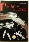 Il fucile da caccia. Storia, struttura, balistica, funzionamento di Antonio Granelli Ed.Olimpia,1998
