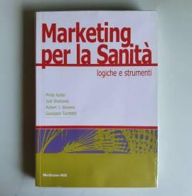 Marketing Per La Sanità - Kotler, Shalowitz, Stevens - McGraw-Hill - 2010