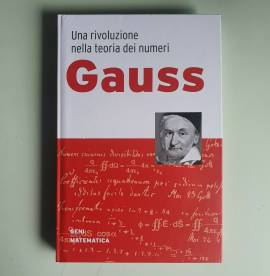 Gauss - Geni Della Matematica - Rivoluzione Nella Teoria Dei Numeri - RBA - 2020
