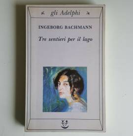 Tre Sentieri Per il Lago - Ingeborg Bachmann - Gli Adelphi - 1994