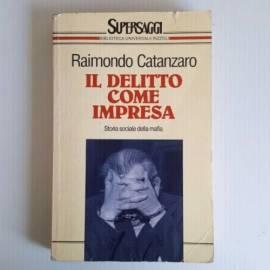 Il Delitto Come Impresa - Raimondo Catanzaro - Supersaggi - Rizzoli - 1991