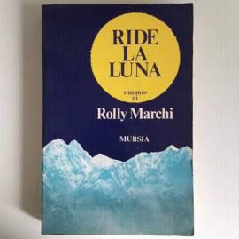 Ride La Luna - Romanzo di Rolly Marchi - Mursia Editore - Alpinismo