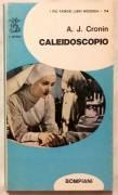 Caleidoscopio di A.J.Cronin; Ed.Bompiani, febbriaio, 1973 ottimo