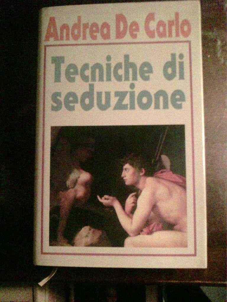 Andrea De Carlo - Tecniche di seduzione