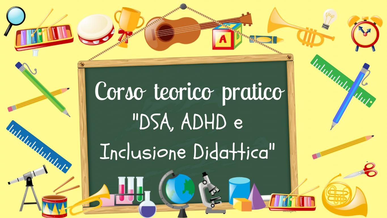 """CORSO TEORICO PRATICO ECM """"DSA, ADHD e Inclusione Didattica"""""""