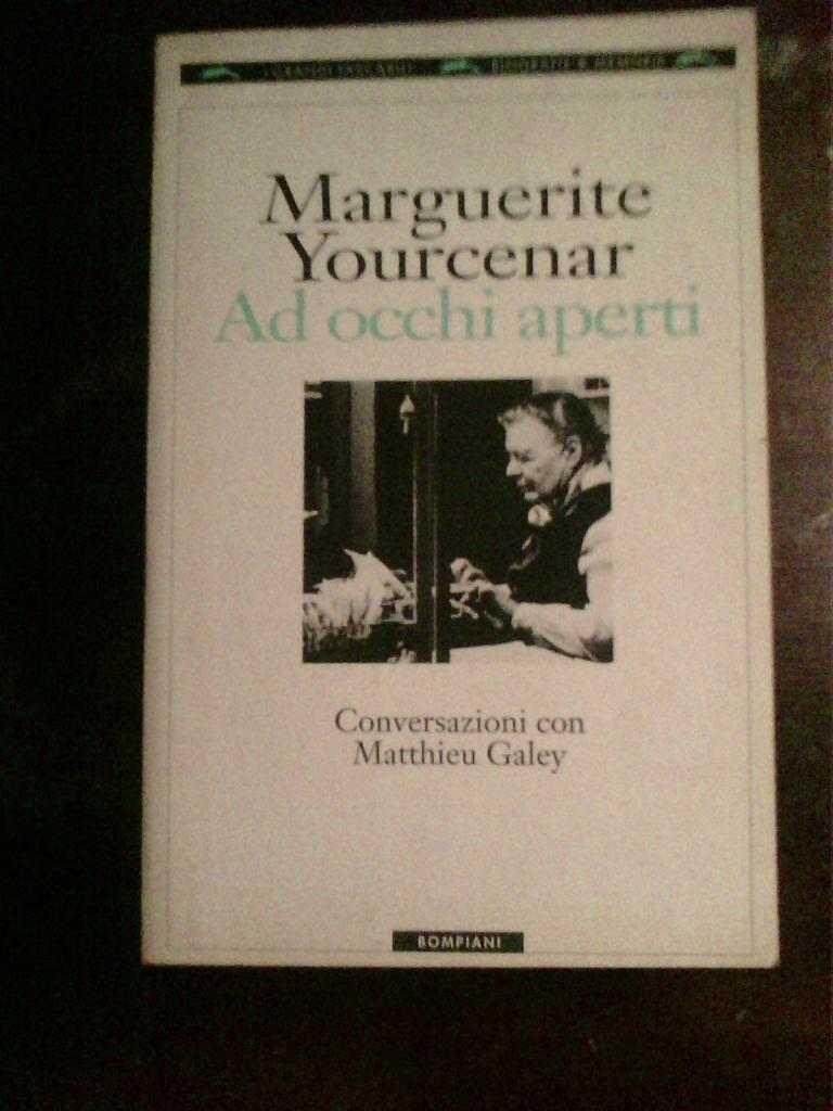 Marguerite Yourcenar - Ad occhi aperti