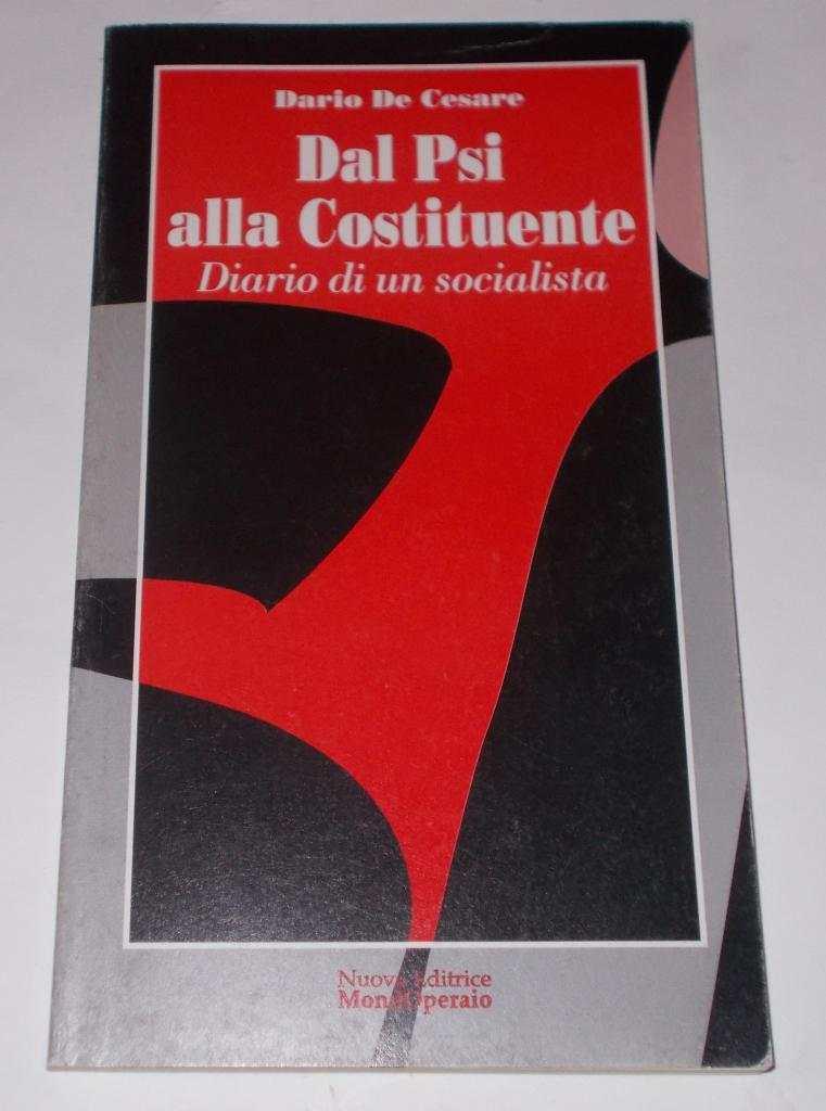 DAL PSI ALLA COSTITUENTE DIARIO DI UN SOCIALISTA DARIO DE CESARE 1998 MONDO OPERAIO