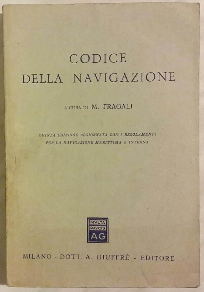 CODICE DELLA NAVIGAZIONE di M. Fragali Ed.Dott. A. Giuffrè Milano 1957 ottimo