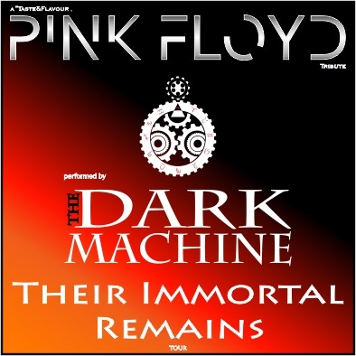 THE DARK MACHINE - Pink Floyd tribute band presents Their immortal remains tour –