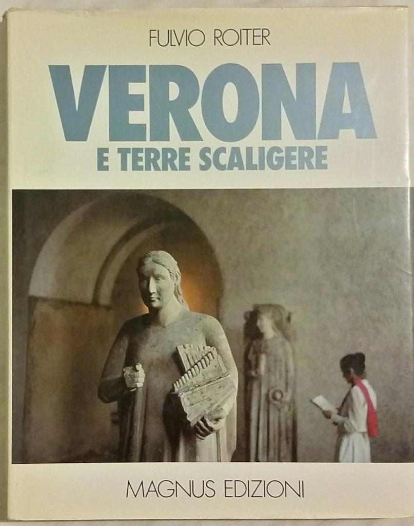 VERONA E TERRE SCALIGERE di Fulvio Roiter Ed.Magnus 1980 come nuovo
