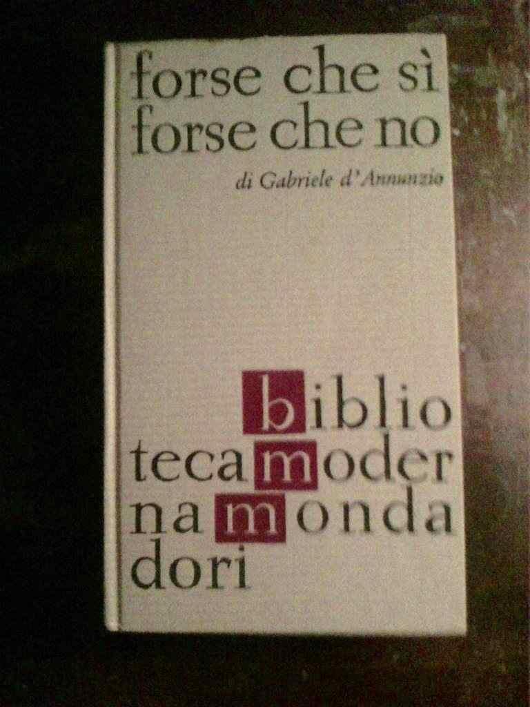 Gabriele d'Annunzio - Forse che sì forse che no