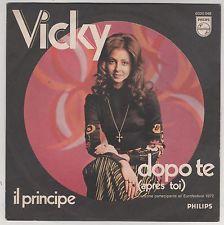 "VICKY DOPO TE (APRES TOI) IL PRINCIPE 7"" 45 GIRI"