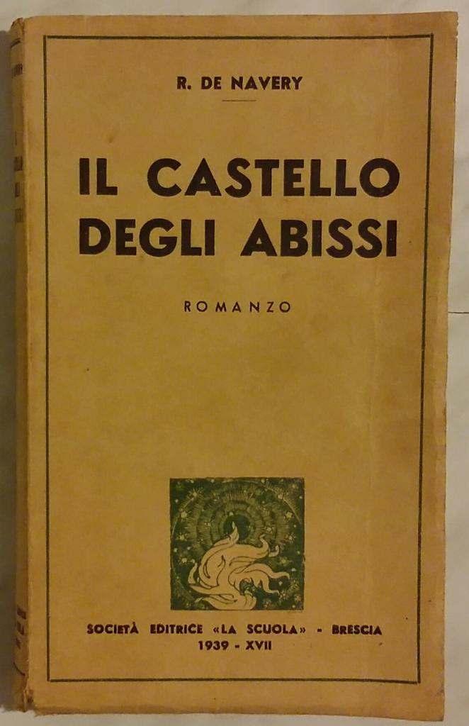 Castello degli abissi di Raoul De Navery Società Editirice La Scuola Brescia (1 gennaio 1939).