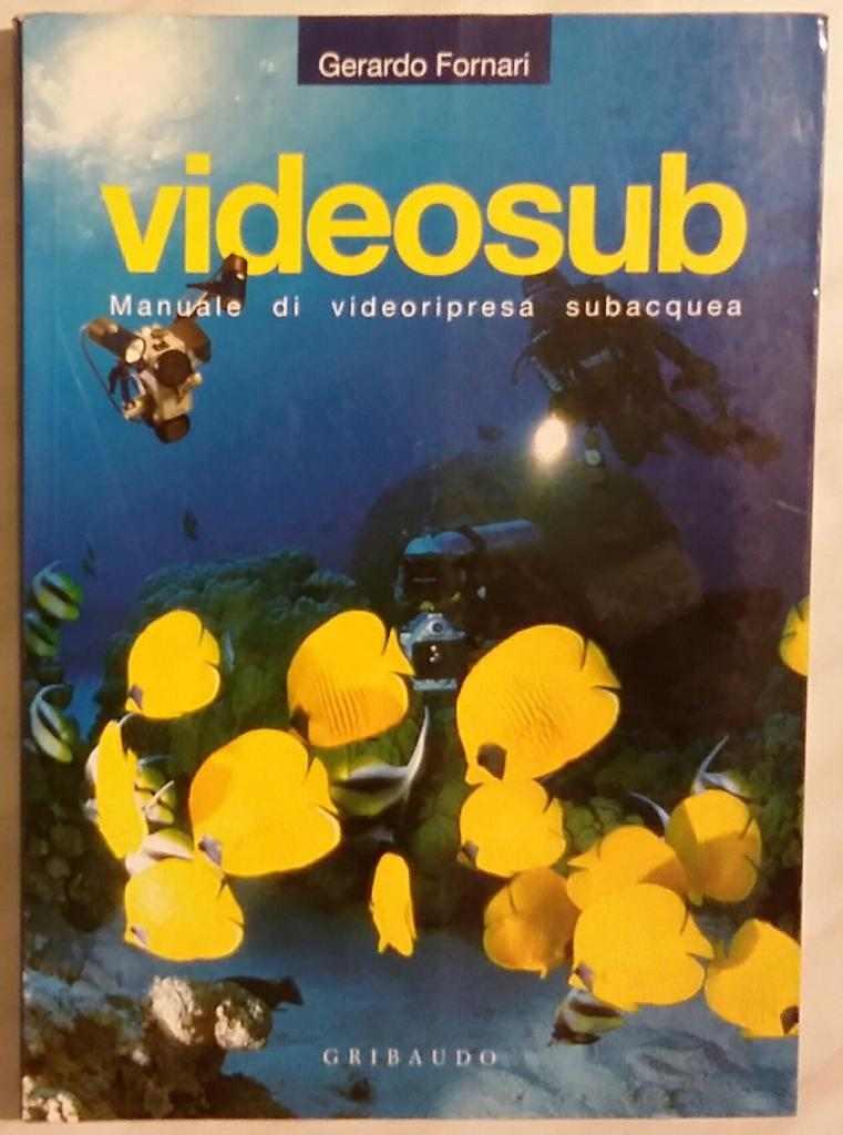 Videosub.Manuale di videoripresa subacquea di Gerardo Fornari Ed:Gribaudo 1999 nuovo