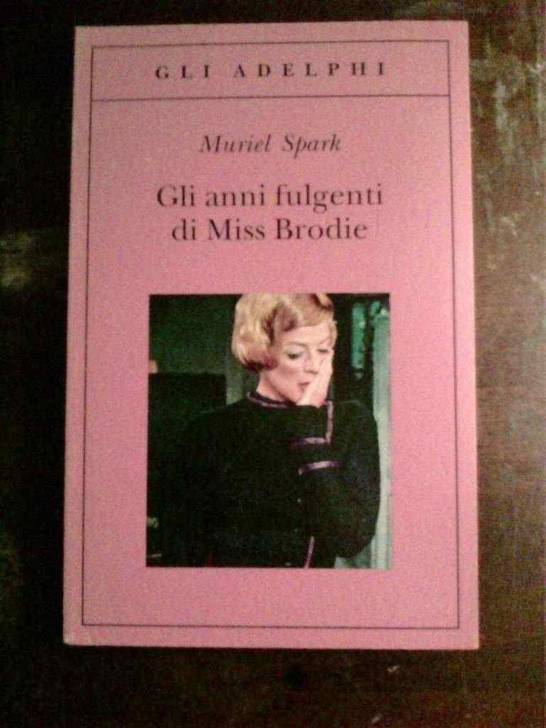 Muriel Spark - Gli anni fulgenti di Miss Brodie