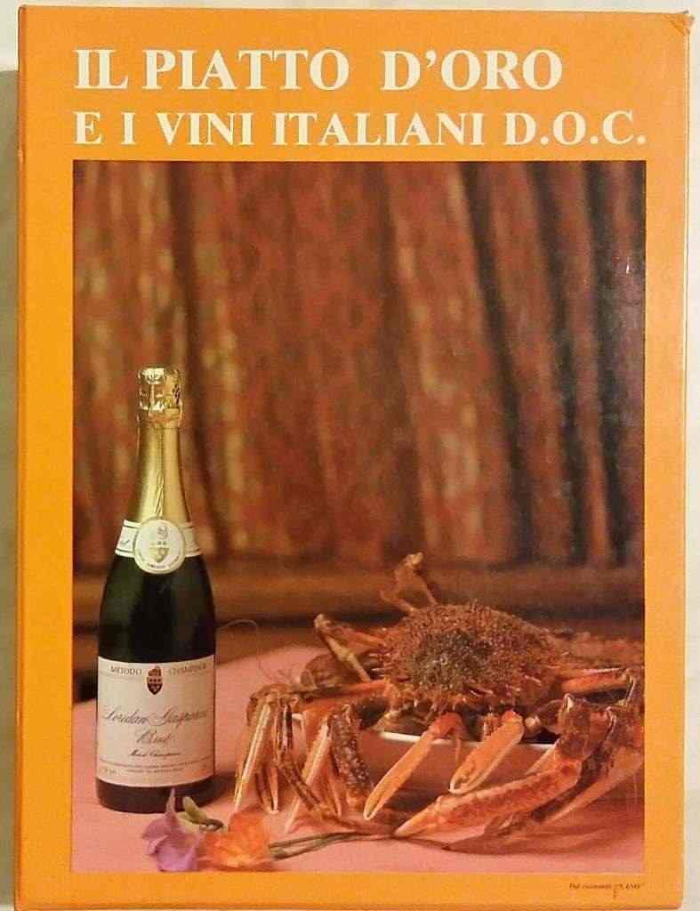 Piatto d'oro e vini italiani D.O.C con prefazione di Alfredo Beltrame Ed: Gabriele di Marco 1988
