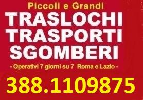 ROMA - LAZIO - ITALIA TRASLOCHI TRASPORTI E SGOMBERI A PREZZI INIMITABILI 7GG CHIAMA IL 388-1109875