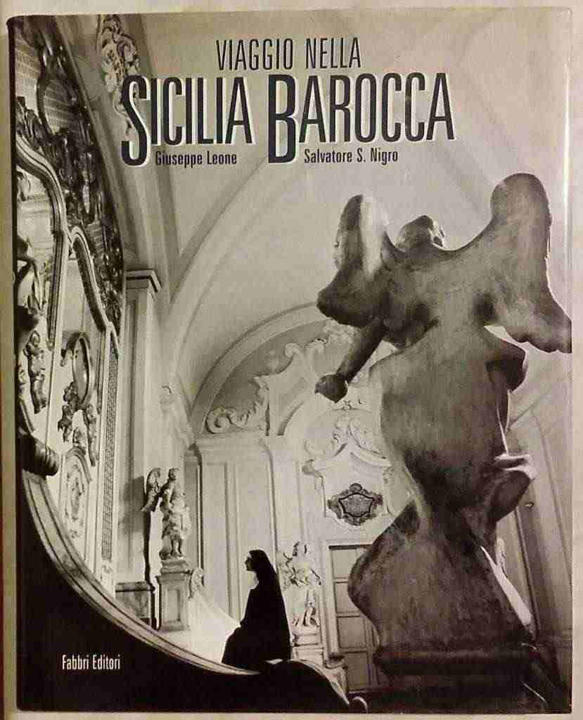 Viaggio nella Sicilia barocca Giuseppe Leone/Salvatore S. Nigro Ed.Fabbri 1995