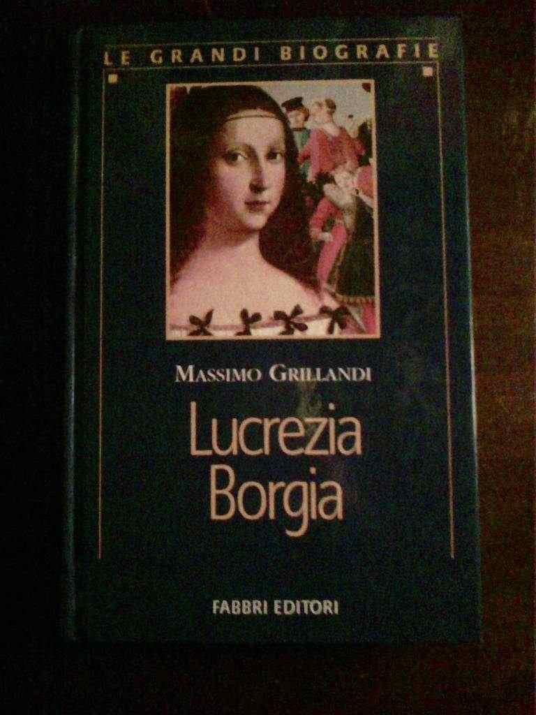 Massimo Grillandi - Lucrezia Borgia