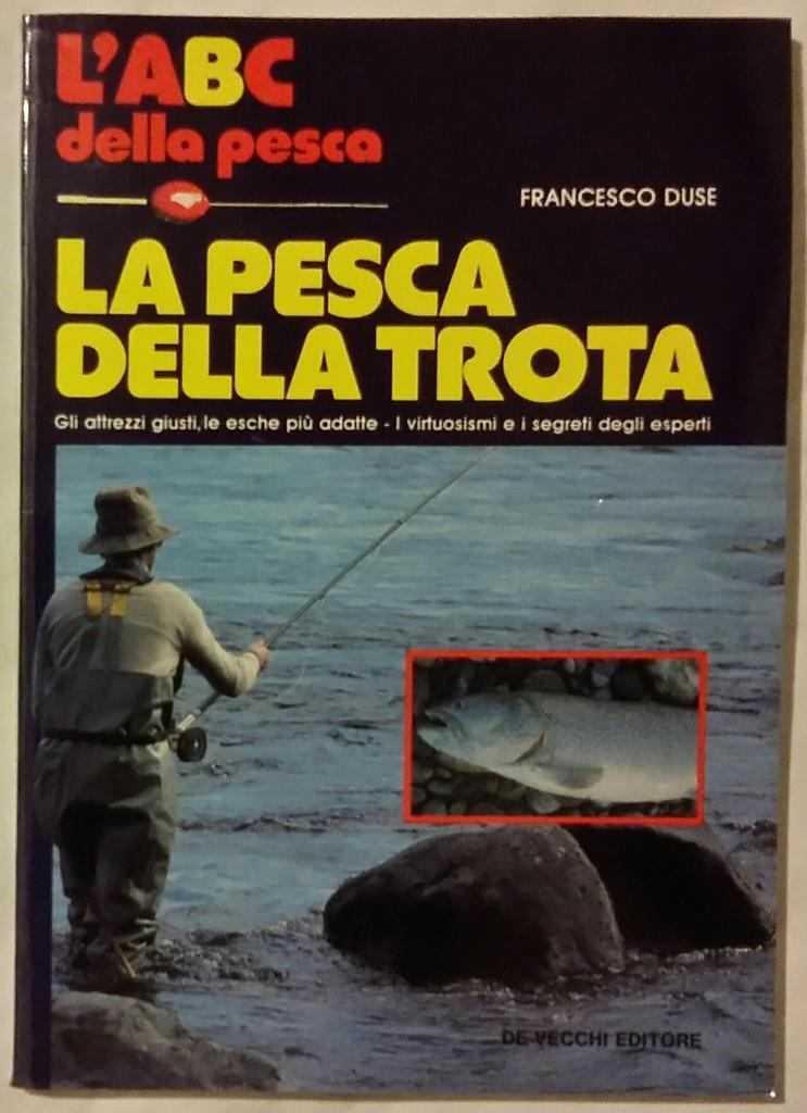 L'abc della pesca - La pesca della Trota di Francesco Duse Editore: De Vecchi editore, 1985 nuovo